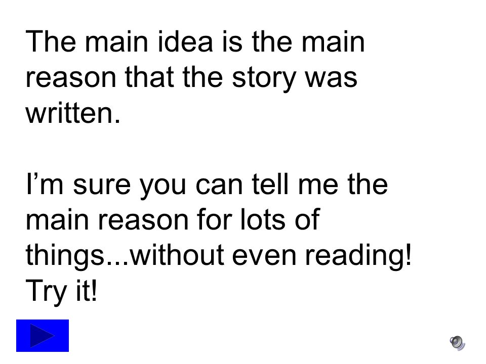 The main idea is the main reason that the story was written