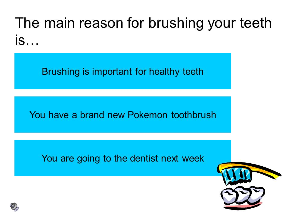 The main reason for brushing your teeth is…