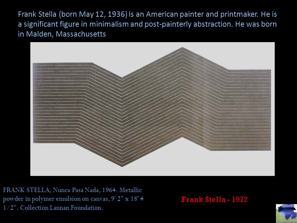 Frank Stella (born May 12, 1936) is an American painter and printmaker