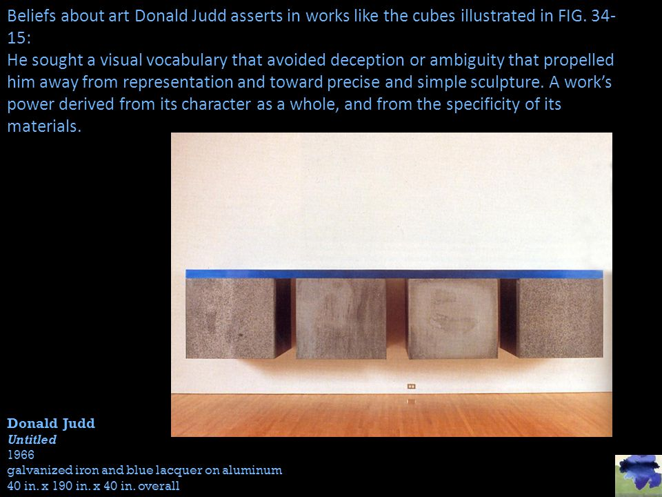 Beliefs about art Donald Judd asserts in works like the cubes illustrated in FIG. 34-15: