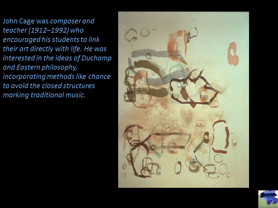 John Cage was composer and teacher (1912–1992) who encouraged his students to link their art directly with life.