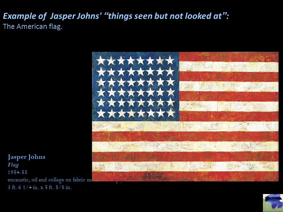 Example of Jasper Johns things seen but not looked at :