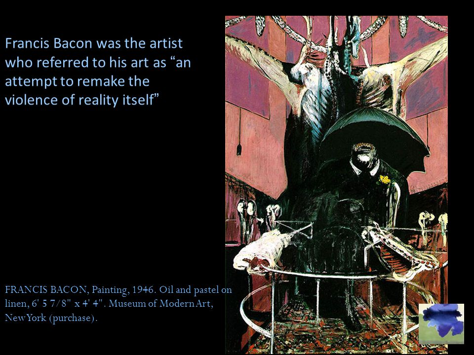 Francis Bacon was the artist who referred to his art as an attempt to remake the violence of reality itself