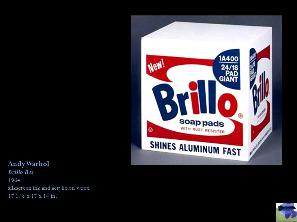 Andy Warhol Brillo Box 1964 silkscreen ink and acrylic on wood 17 1/8 x 17 x 14 in.