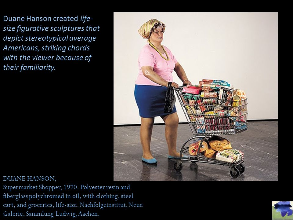 Duane Hanson created life-size figurative sculptures that depict stereotypical average Americans, striking chords with the viewer because of their familiarity.