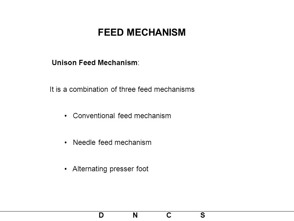 FEED MECHANISM Unison Feed Mechanism: