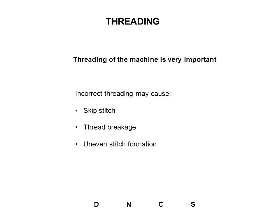 THREADING Threading of the machine is very important