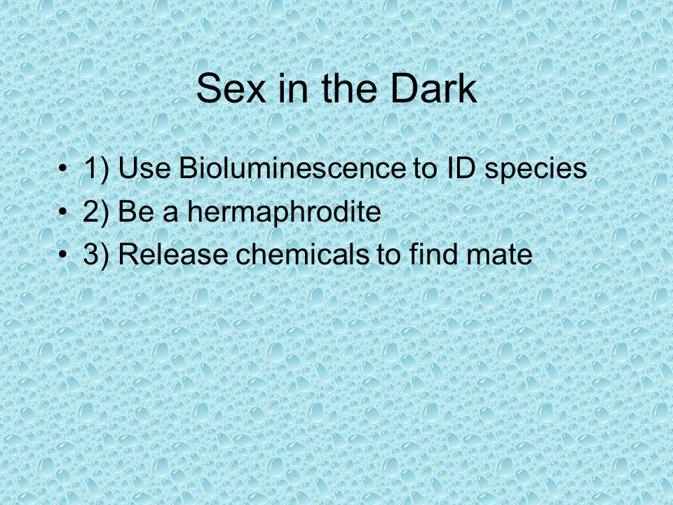 Sex in the Dark 1) Use Bioluminescence to ID species
