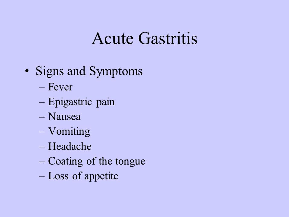 Acute Gastritis Signs and Symptoms Fever Epigastric pain Nausea