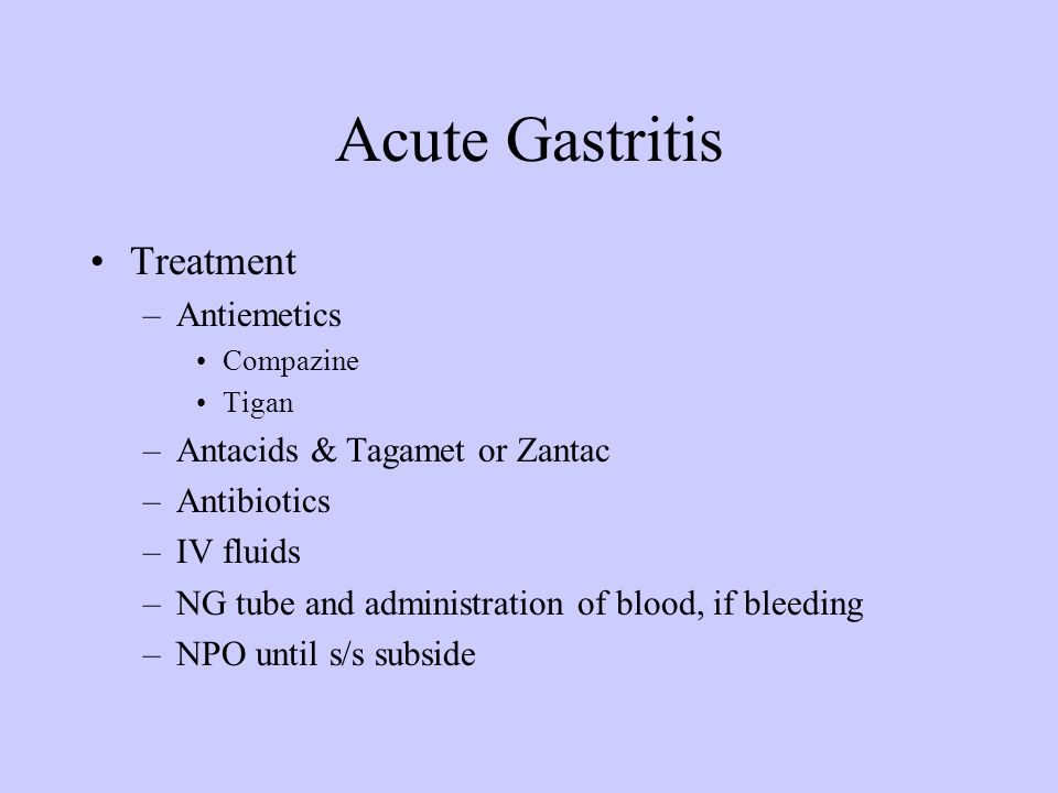 Acute Gastritis Treatment Antiemetics Antacids & Tagamet or Zantac