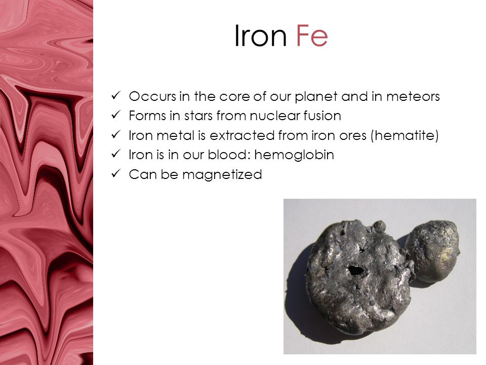Iron Fe Occurs in the core of our planet and in meteors