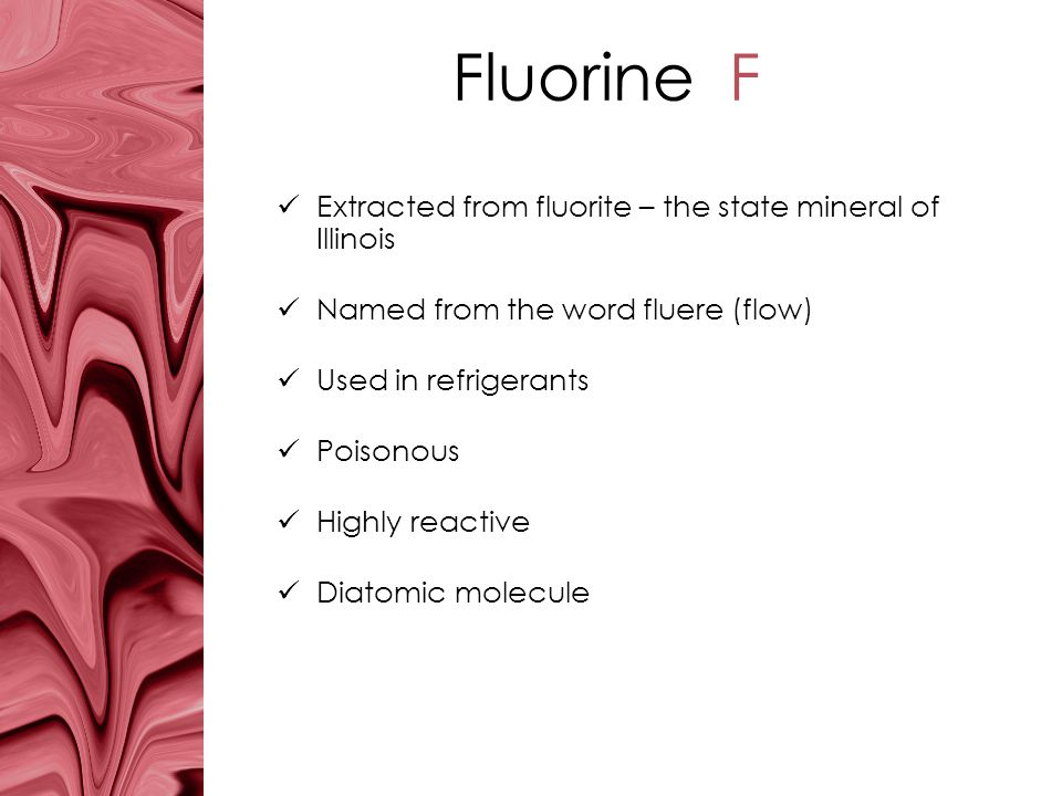 Fluorine F Extracted from fluorite – the state mineral of Illinois