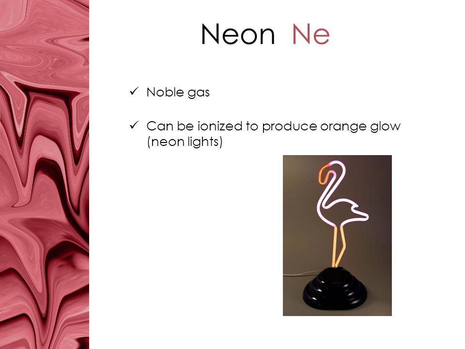 Neon Ne Noble gas Can be ionized to produce orange glow (neon lights)