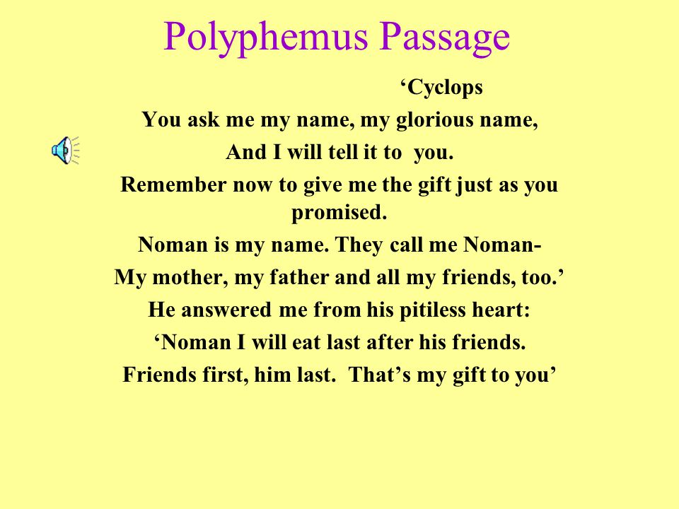 Polyphemus Passage You ask me my name, my glorious name,