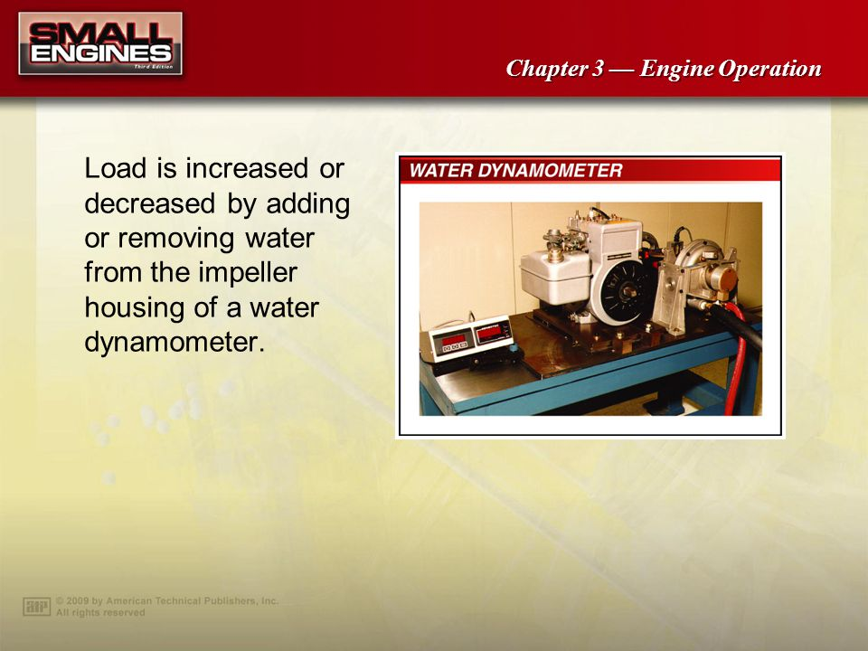 Load is increased or decreased by adding or removing water from the impeller housing of a water dynamometer.