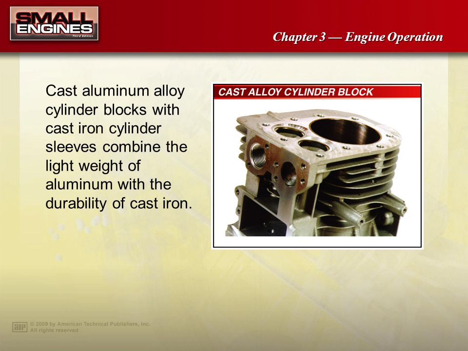 Cast aluminum alloy cylinder blocks with cast iron cylinder sleeves combine the light weight of aluminum with the durability of cast iron.