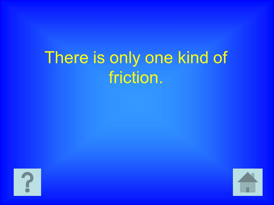 There is only one kind of friction.