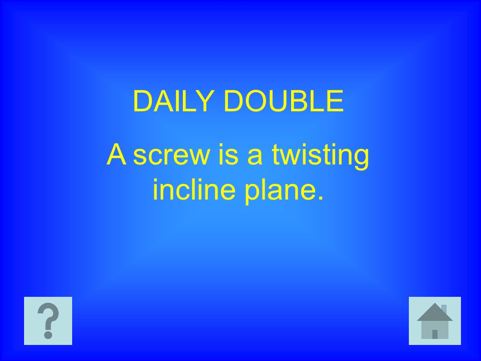 A screw is a twisting incline plane.