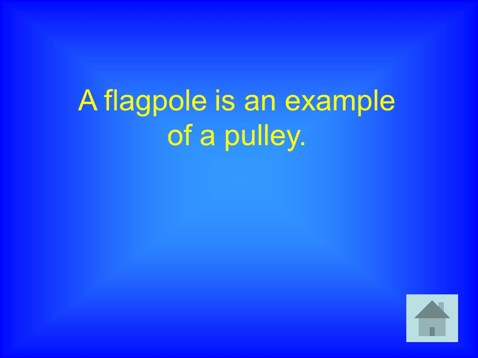A flagpole is an example of a pulley.
