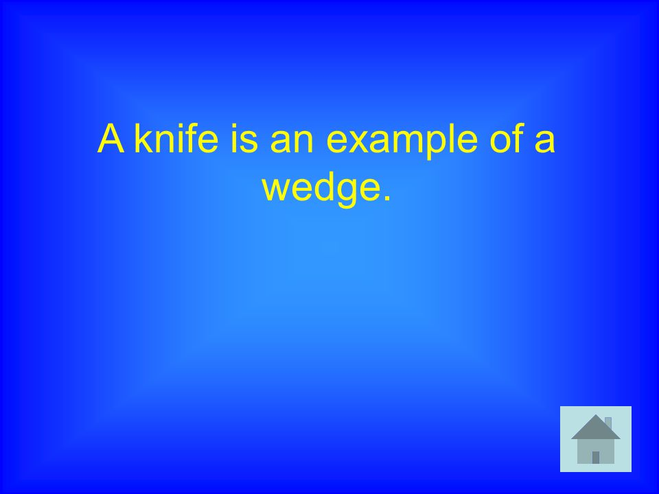 A knife is an example of a wedge.