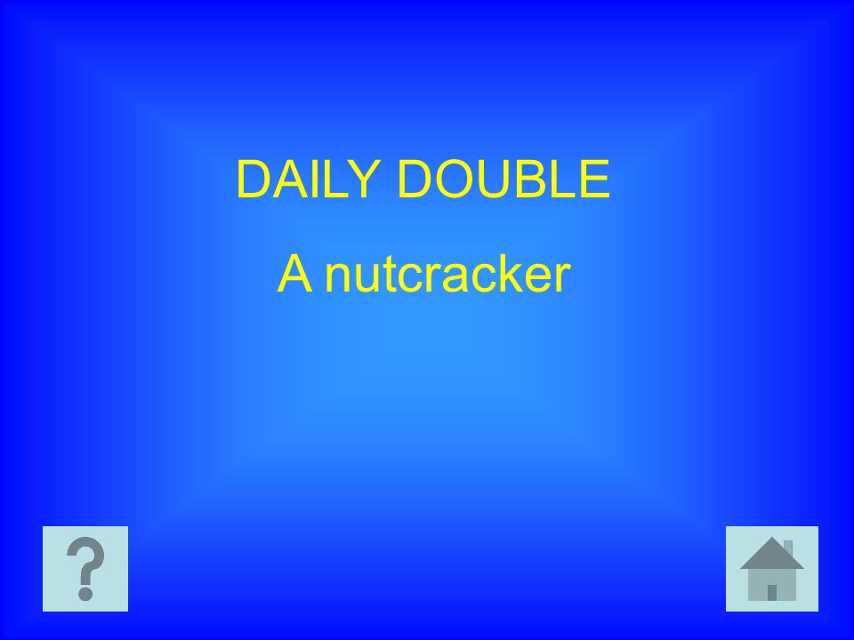 DAILY DOUBLE A nutcracker