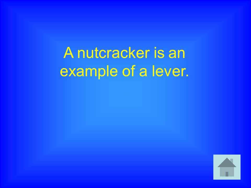 A nutcracker is an example of a lever.