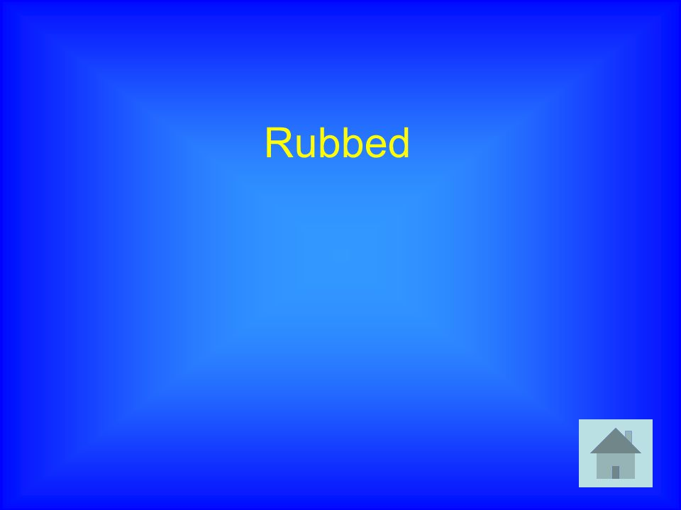 Rubbed