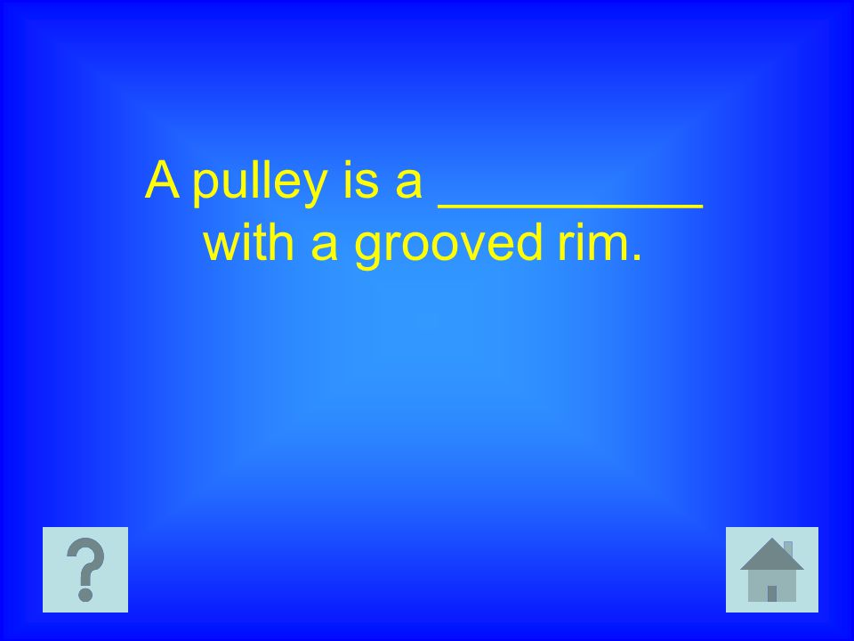 A pulley is a _________ with a grooved rim.