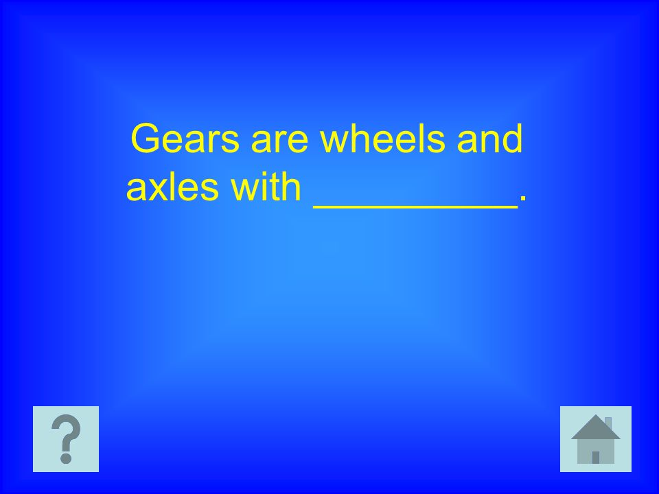 Gears are wheels and axles with _________.