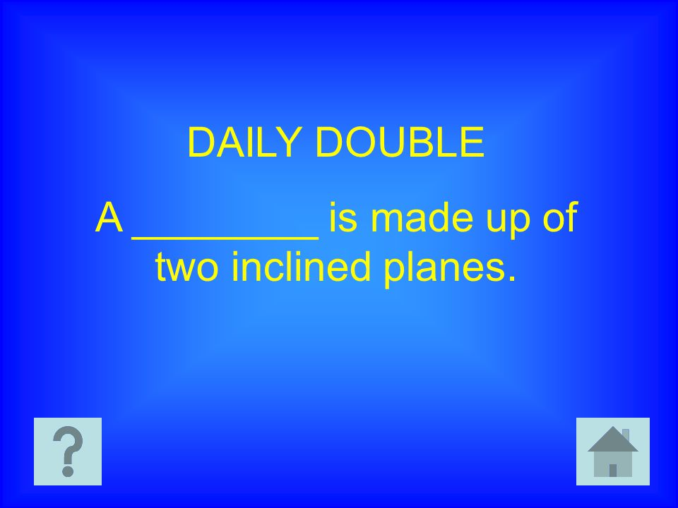 A ________ is made up of two inclined planes.