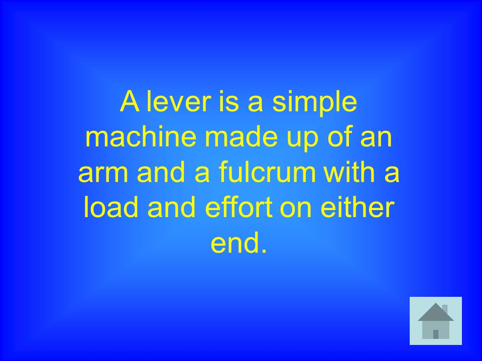 A lever is a simple machine made up of an arm and a fulcrum with a load and effort on either end.