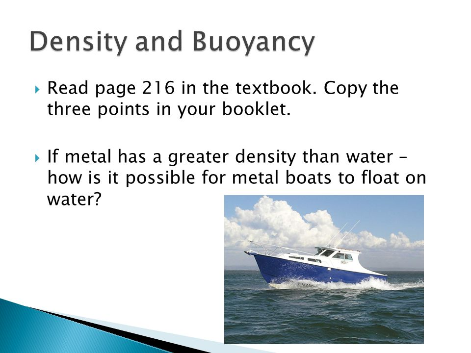 Density and Buoyancy Read page 216 in the textbook. Copy the three points in your booklet.