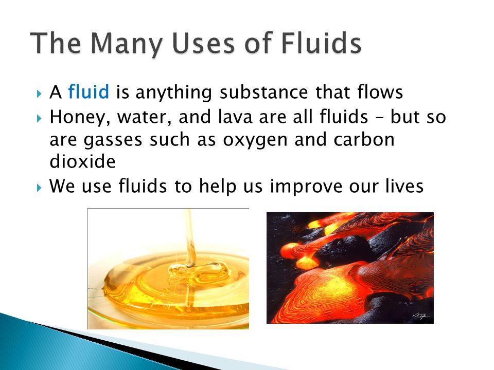 The Many Uses of Fluids A fluid is anything substance that flows