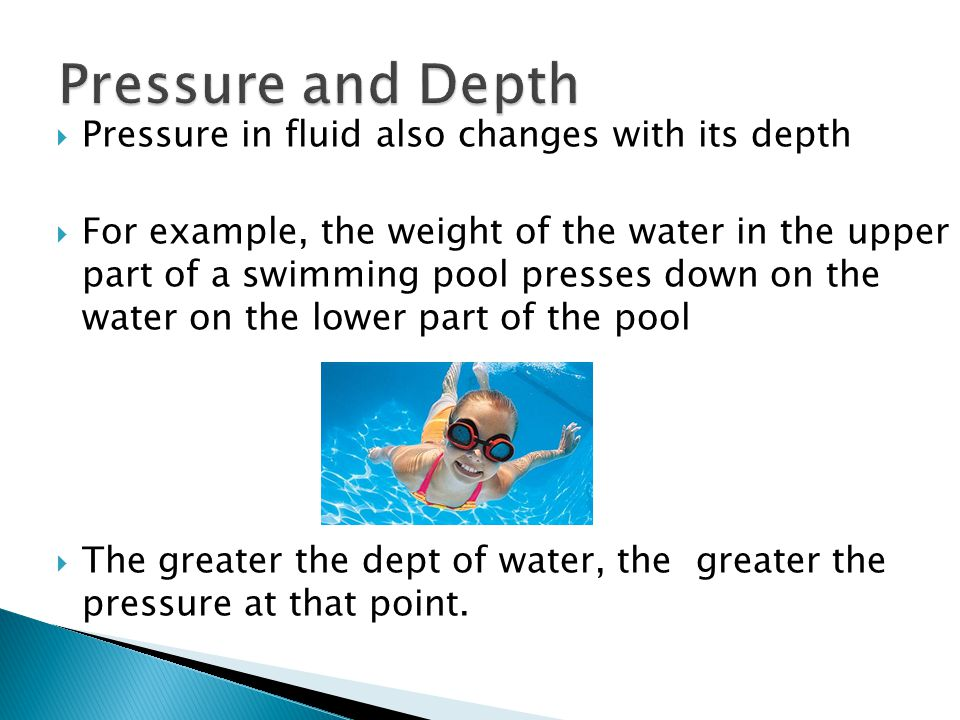 Pressure and Depth Pressure in fluid also changes with its depth