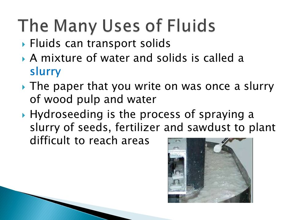 The Many Uses of Fluids Fluids can transport solids