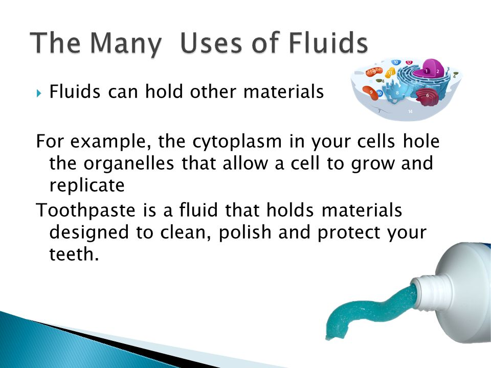 The Many Uses of Fluids Fluids can hold other materials
