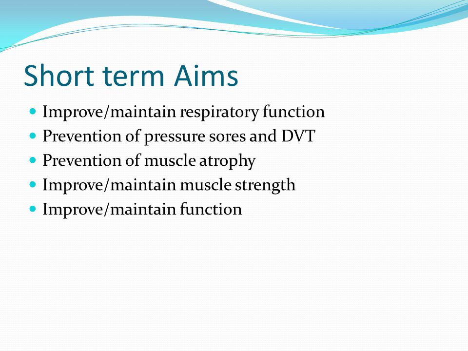 Short term Aims Improve/maintain respiratory function