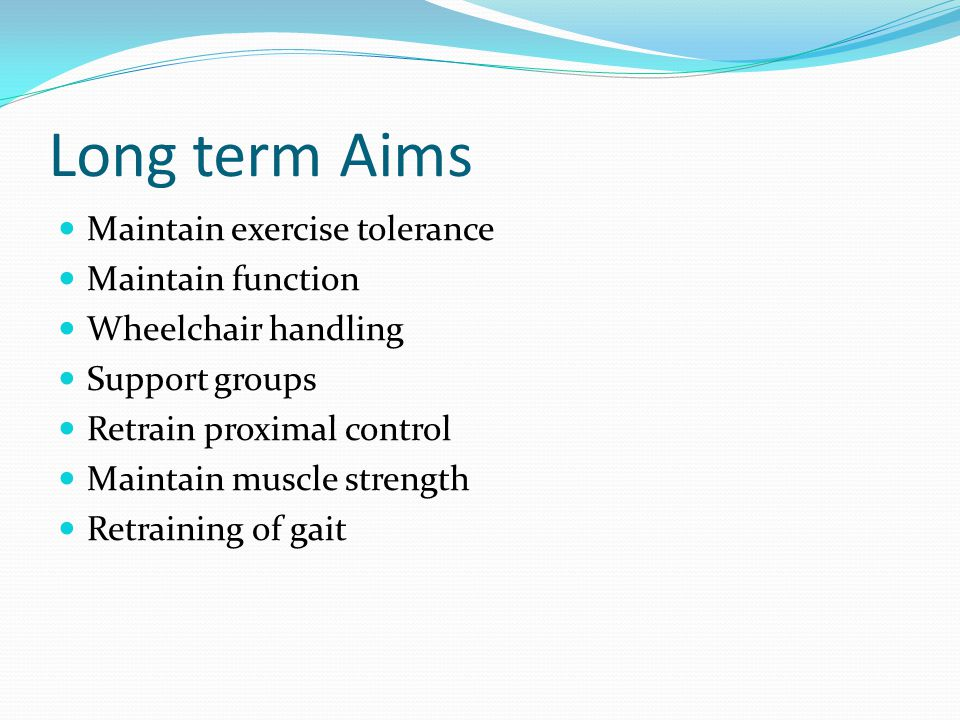 Long term Aims Maintain exercise tolerance Maintain function