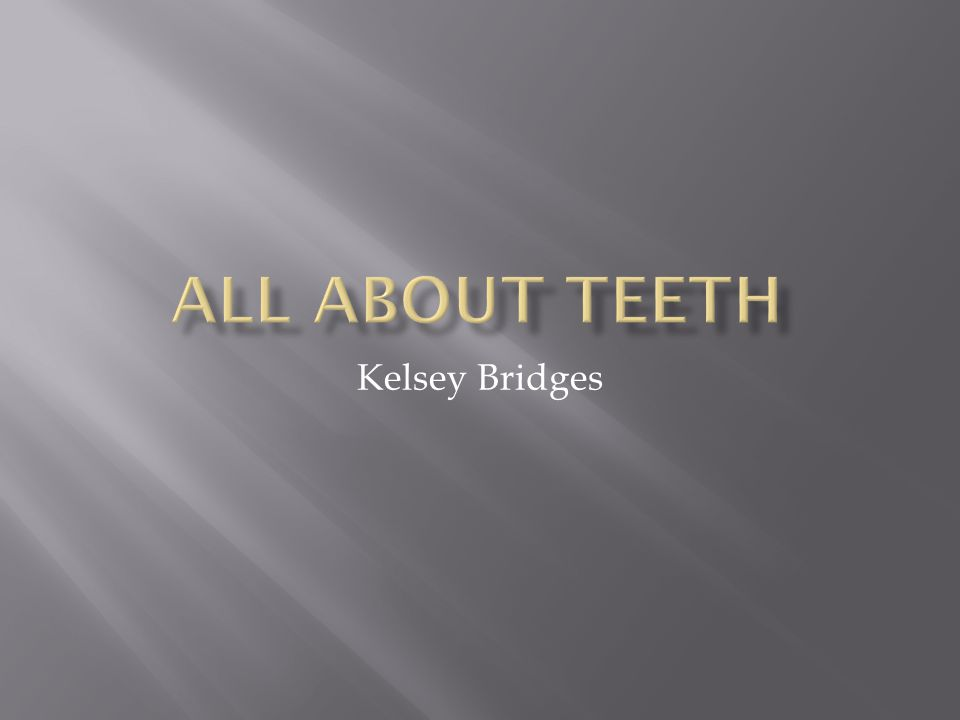 All About Teeth Kelsey Bridges