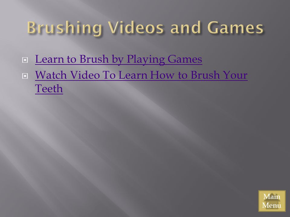 Brushing Videos and Games