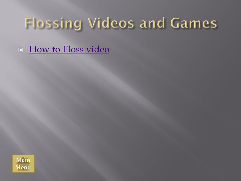 Flossing Videos and Games