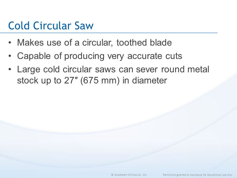 Cold Circular Saw Makes use of a circular, toothed blade
