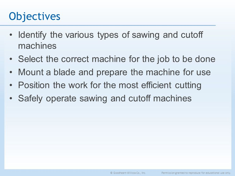 Objectives Identify the various types of sawing and cutoff machines