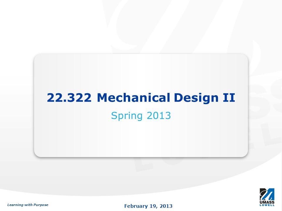 22.322 Mechanical Design II Spring 2013