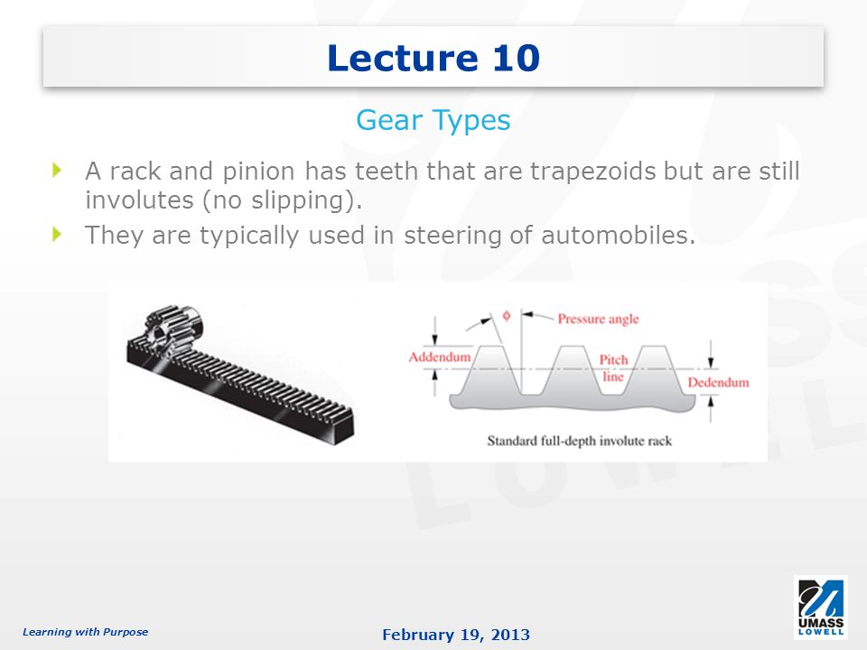 Lecture 10 Gear Types. A rack and pinion has teeth that are trapezoids but are still involutes (no slipping).