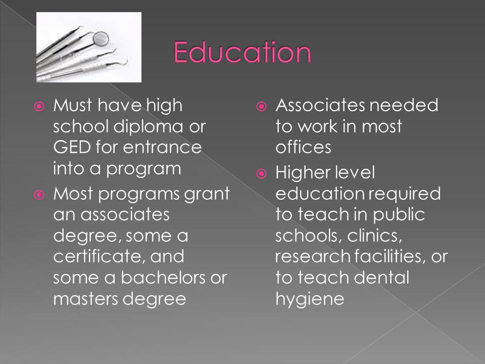 Education Must have high school diploma or GED for entrance into a program.