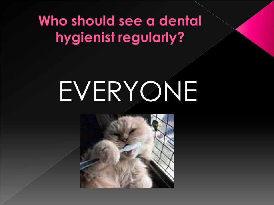 Who should see a dental hygienist regularly