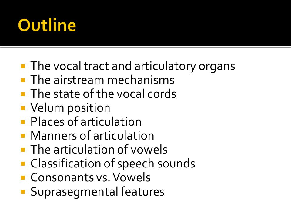 Outline The vocal tract and articulatory organs