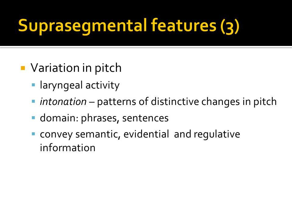 Suprasegmental features (3)