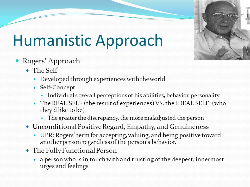Humanistic Approach Rogers Approach The Self